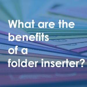 Blog link to What are the benefits of a folder inserter?