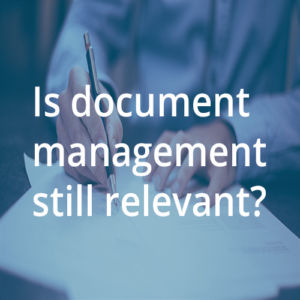 is document management still relevant