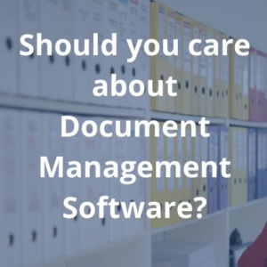 should you care about document management software?